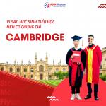 Vì SAO HỌC SINH TIỂU HỌC NÊN CÓ CHỨNG CHỈ QUỐC TẾ CAMBRIDGE ?